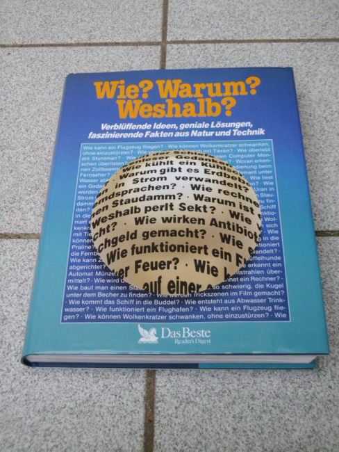 Wie? Warum? Weshalb? : Verblüffende Ideen, geniale Lösungen, faszinierende Fakten aus Natur und Technik. [Übers. und Mitarb.: ...]