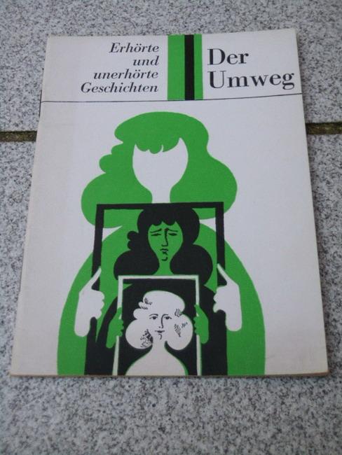 Der Umweg : Erhörte u. unerhörte Geschichten 2. Aufl.