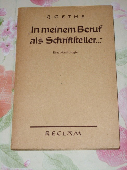 """""""In meinem Beruf als Schriftsteller ..."""". Goethe. Eine Anthologie v. Walther Victor, Reclams Universal-Bibliothek ; Nr 7966"""