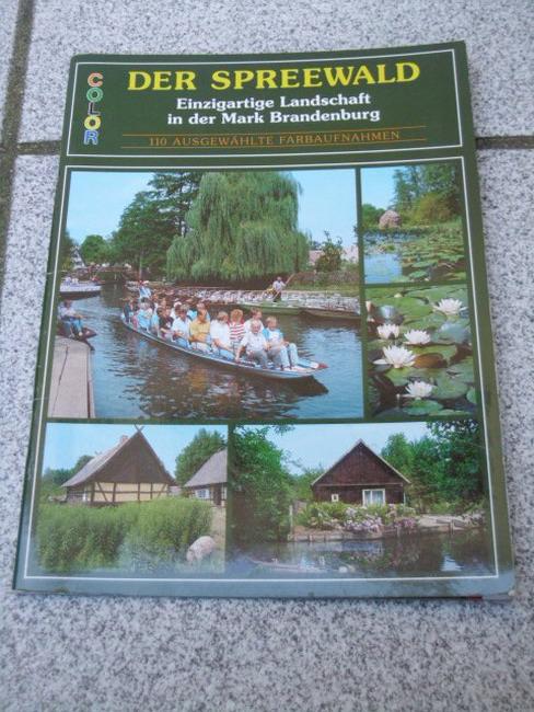 Der Spreewald : einzigartige Landschaft in der Mark Brandenburg ; 110 ausgewählte Farbaufnahmen