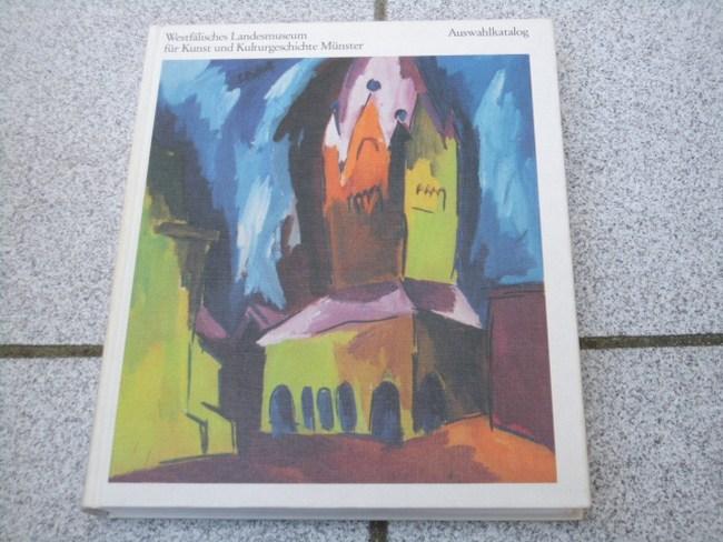 Auswahlkatalog. Westfälisches Landesmuseum für Kunst und Kulturgeschichte Münster [Red.: Klaus Bussmann ; Angelika Lorenz. Fotos: Rudolf Wakonigg ; Ralf Plessmann]