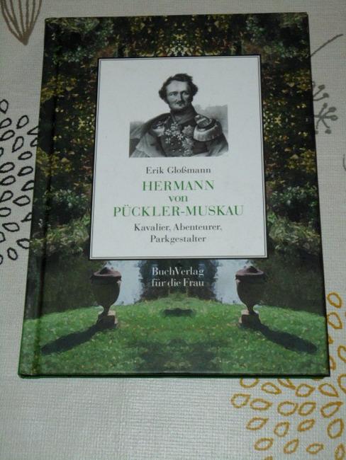 Hermann von Pückler-Muskau : Kavalier, Abenteurer, Parkgestalter.