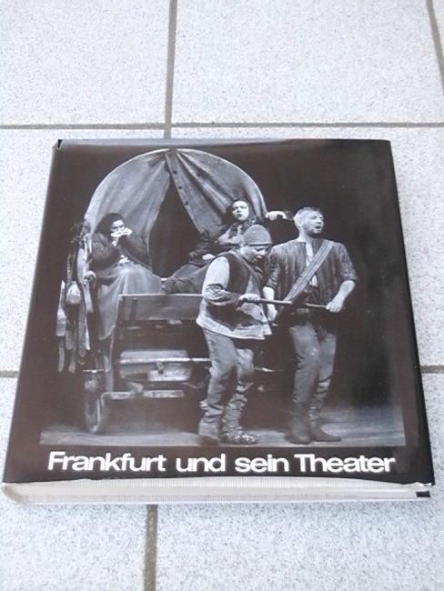 Frankfurt und sein Theater. im Auftr. der Städtischen Bühnen Frankfurt am Main hrsg. von Heinrich Heym. Autoren: Alfred Baresel ... Bibliotheksausg.