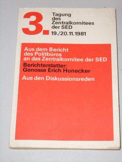 Aus dem Bericht des Politbüros an das Zentralkomitee der SED. Berichterstatter Genosse Erich Honecker. Aus den Diskussionsreden. 3. Tagung des Zentralkomitees der SED 19./20. 11.1981.