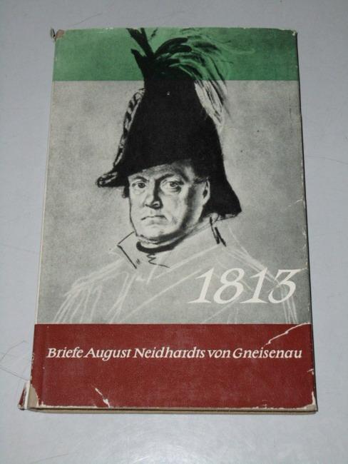 1813 [Briefe]. August Neidhardts von Gneisenau