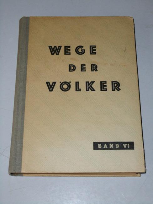 Wege der Völker - Geschichtsbuch für deutsche Schulen: Band VI - Für das zehnte Schuljahr // Der Neuzeit entgegen - Spätes Mittelalter und Neuzeit bis 1815.