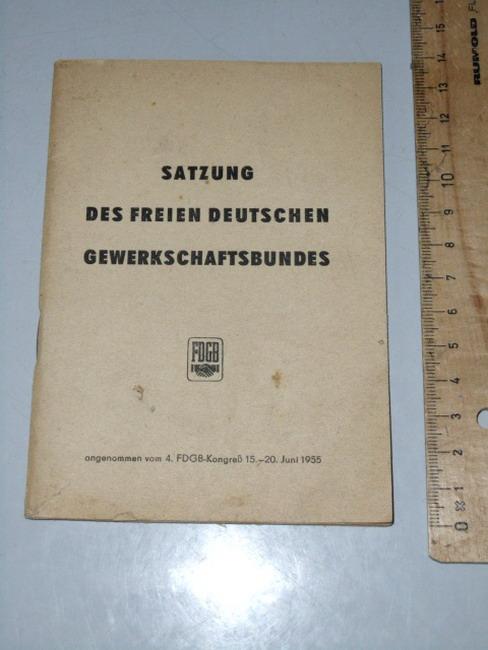 Satzung des Freien Deutschen Gewerkschaftsbundes : angenommen auf d. 4. FDGB-Kongress vom 15. - 20. Juni 1955 hrsg. vom Bundesvorstand d. Freien Dt. Gewerkschaftsbundes