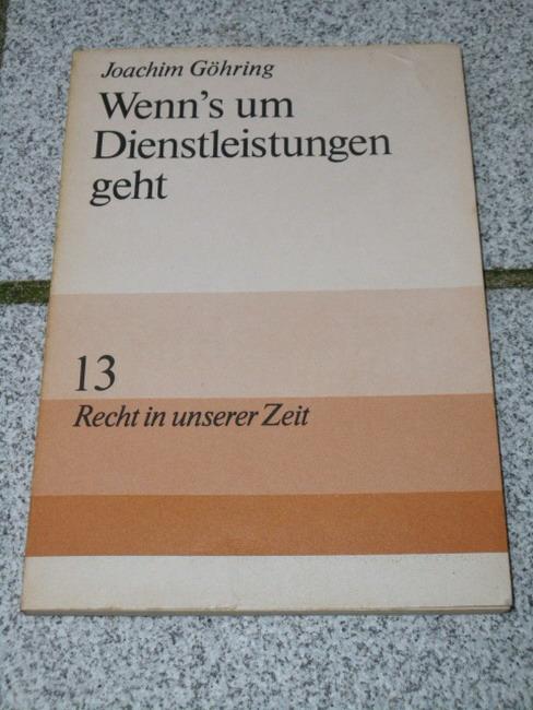 Göhring, Joachim: Wenn's um Dienstleistungen geht. Recht in unserer Zeit 13 1. Aufl.