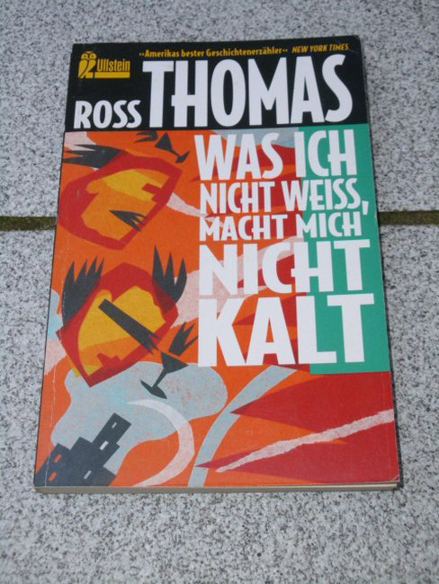 Was ich nicht weiss, macht mich nicht kalt : Roman. Aus dem Amerikan. von Wilm W. Elwenspoek und Heinz F. Kliem Neuaufl. des Ullstein-Krimi 1447, 2. Aufl.