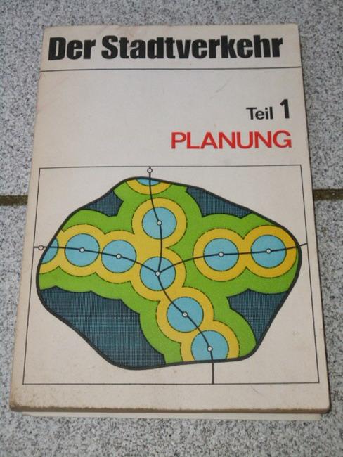 Autorenkollektiv: Der Stadtverkehr - Grundlagen für Planung, Gestaltung und Organisation, Teil 1: Planung