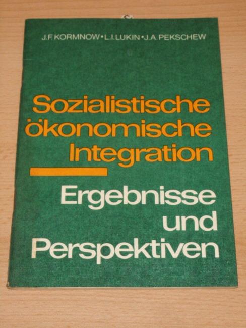 Sozialistische ökonomische Integration : Ergebnisse u. Perspektiven ; [dt. Übers.]. J. F. Kormnow ; L. I. Lukin ; J. A. Pekschew