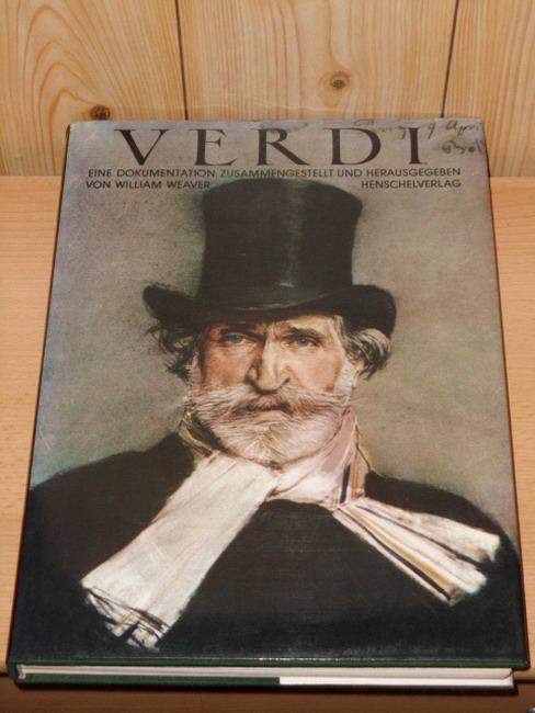Verdi : eine Dokumentation. zsgest. u. hrsg. von William Weaver. [Die Übers. d. Dokumente aus d. Ital., Franz. u. Engl. besorgte Egon Wiszniewsky. Wissenschaftl. Mitarb.: Werner Otto]
