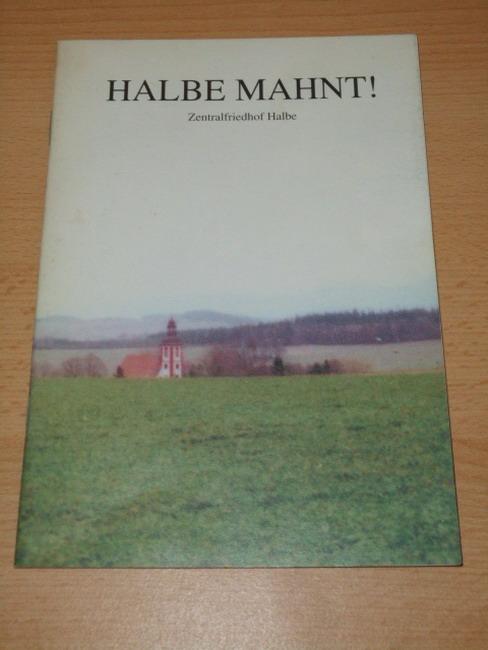 Halbe mahnt! : Denkschrift für Frieden, Freiheit und Völkerverständigung