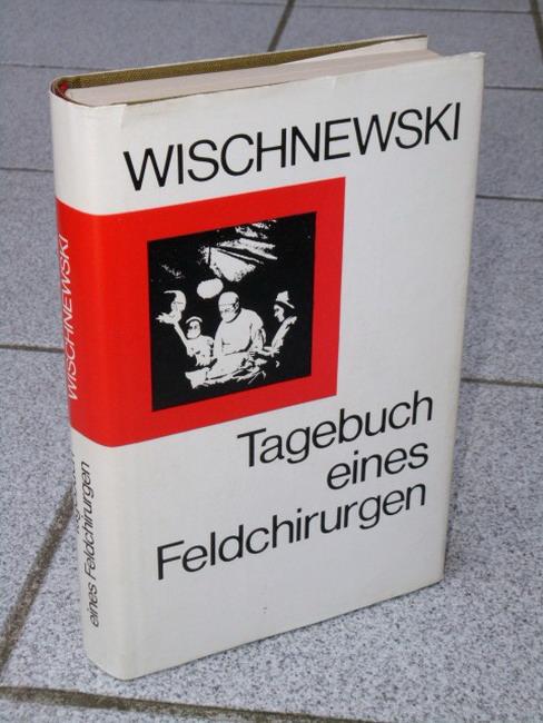 Tagebuch eines Feldchirurgen. Alexander Wischnewski . [Ins Dt. übertr. von Ilse u. Dimitri Surmeli] 3. Aufl., 23. - 37. Tsd.