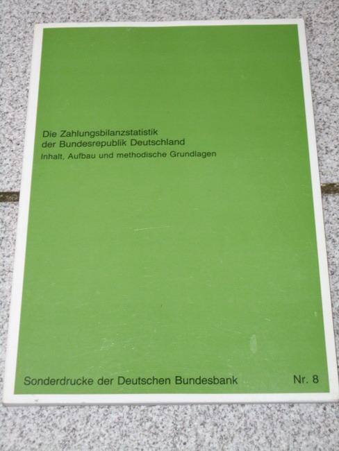 Die Zahlungsbilanzstatistik der Bundesrepublik Deutschland : Inhalt, Aufbau und methodische Grundlagen Sonderdrucke der Deutschen Bundesbank ; 8 2. Aufl.