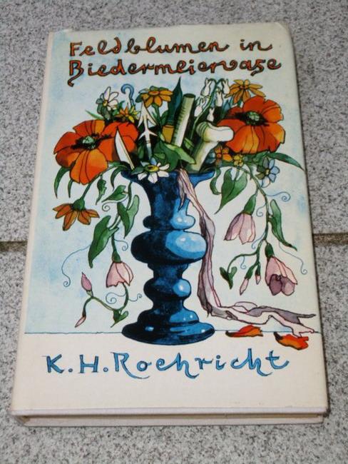 Roehricht, Karl Hermann: Feldblumen in Biedermeiervase : Geschichten. 1. Aufl.