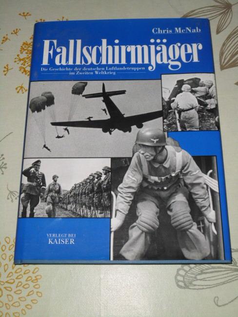 Fallschirmjäger : die Geschichte der deutschen Luftlandtruppen im Zweiten Weltkrieg. Deutsche Erstausgabe