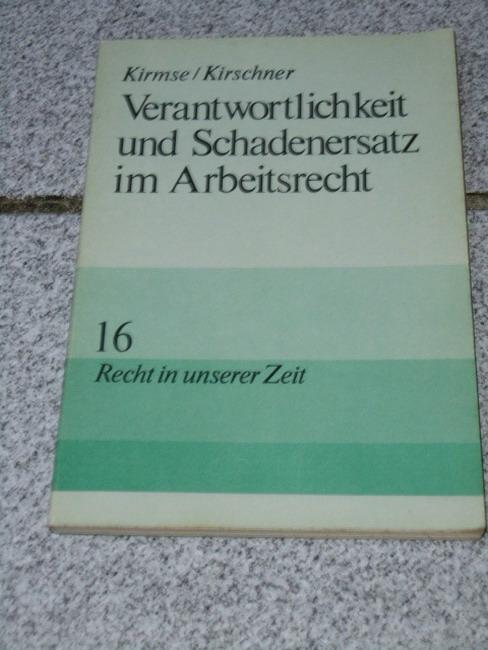 Verantwortlichkeit und Schadenersatz im Arbeitsrecht. Kirmse; Kirschner 2., überarb. Aufl.