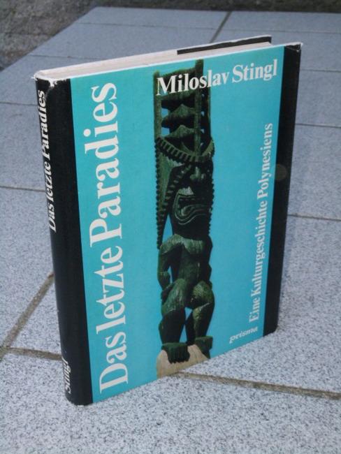 Stingl, Miloslav: Das letzte Paradies : eine Kulturgeschichte Polynesiens. [Aus d. Tschech. übertr. von Christian Heidmann] 4. Aufl.