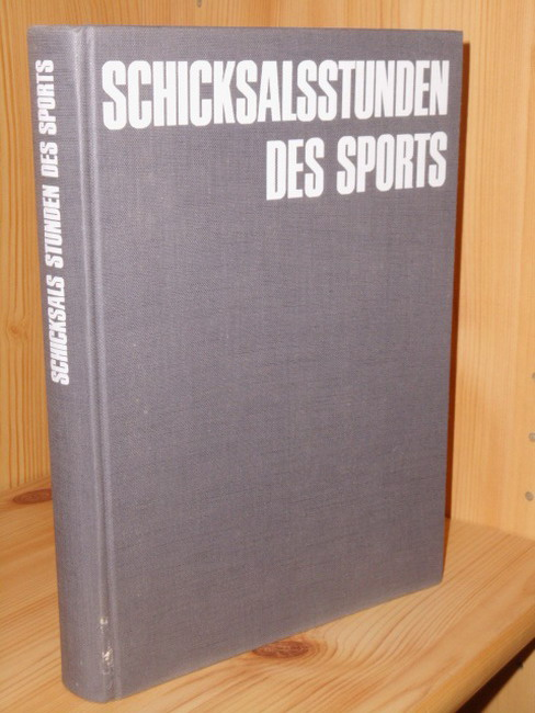 Schicksalsstunden des Sports : Kampf um Rekorde u. Medaillen. [Mit Beitr. von Peter Bizer u. a.]