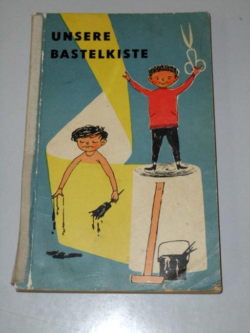 Unsere Bastelkiste : Arbeiten aus Papier, Holz u. Metall. [Textill.: Heinz-Karl Bogdanski ; Edgar Leidreiter] 2. Aufl.