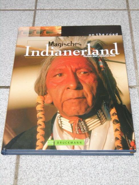 Jeier, Thomas, Christian Heeb und Diana [Red.] Thaler: Magisches Indianerland. [Textred.: Diana Thaler]
