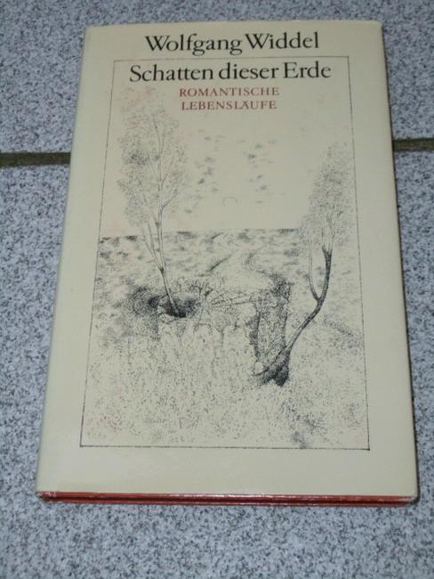 Widdel, Wolfgang: Schatten dieser Erde : romantische Lebensläufe. 1. Aufl.