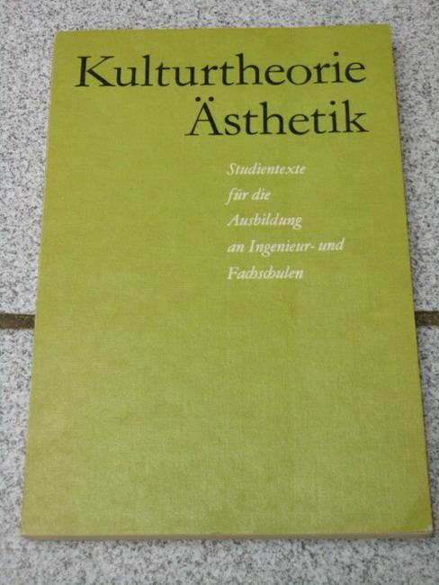 Kießling, Kurt [Hrsg.]: Kulturtheorie, Ästhetik : Studientexte für d. Ausbildung an Ingenieur- u. Fachsch. [hrsg. von Kurt Kiessling u. Gerhard Volk] 5., unveränd. Aufl.