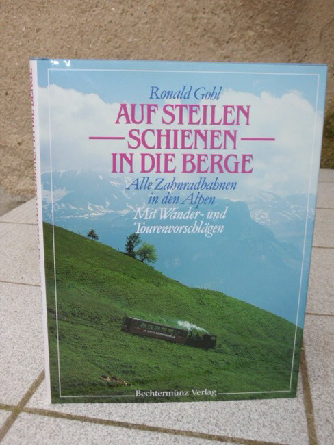 Auf steilen Schienen in die Berge : alle Zahnradbahnen in den Alpen ; mit Wander- und Tourenvorschlägen.