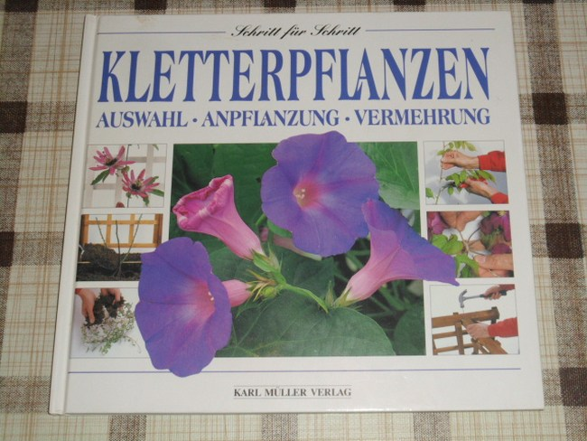 Kletterpflanzen : Auswahl, Anpflanzung, Vermehrung Text von John Feltwell. Fotos von Neil Sutherland. Schritt für Schritt