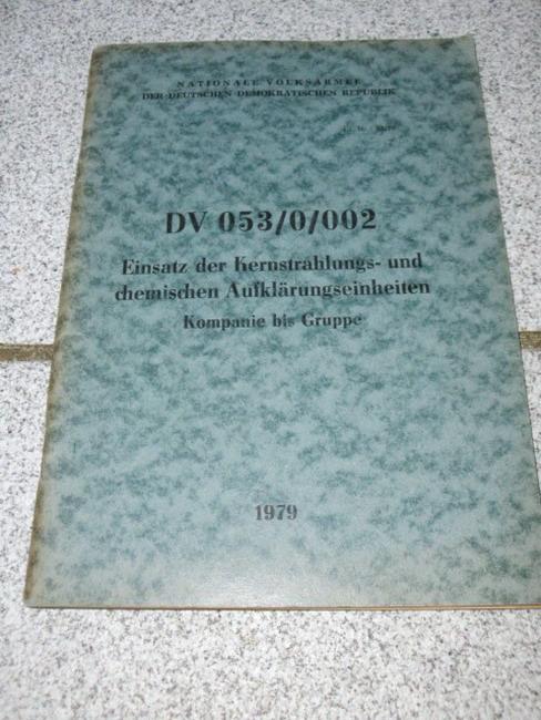 Einsatz der Kernstrahlungs- und chemischen Aufklärungseinheiten, Kompanie bis Gruppe : Dienstvorschrift DV 053/0/002/ NVA d. DDR Dienstexemplar