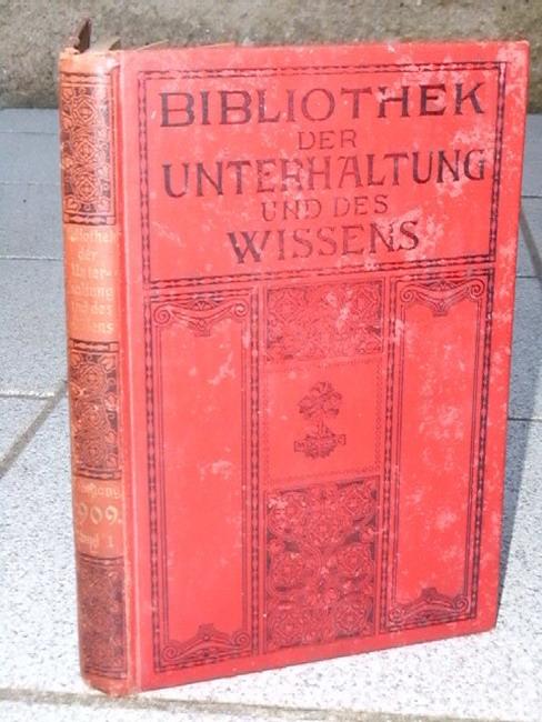 Bibliothek der Unterhaltung und des Wissens. Jahrgang 1909. Erster (1.) Band. Mit Originalbeiträgen der hervorragendsten Schriftsteller und Gelehrten sowie zahlreichen Illustrationen.