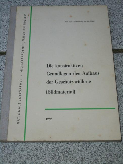 Die konstruktiven Grundlagen des Aufbaus der Geschützartillerie (Bildmaterial). Az.: 555550 Nur zur Verwendung in der NVA!