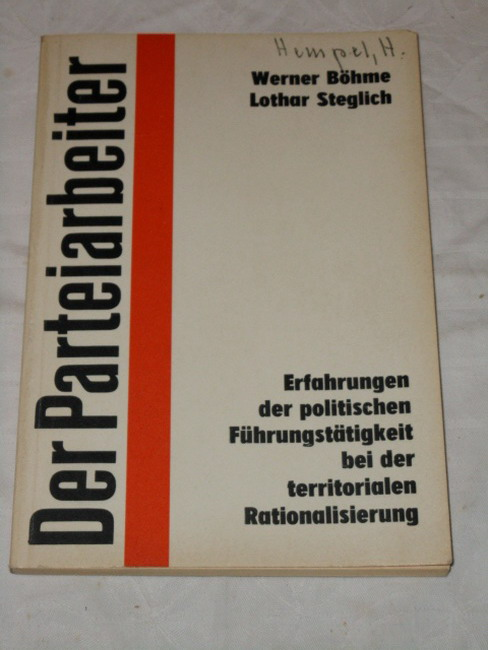 Böhme, Werner und Lothar Steglich: Erfahrungen der politischen Führungstätigkeit bei der territorialen Rationalisierung : zur Verwirklichung d. Beschlusses d. Sekretariats d. Zentralkomitees d. SED vom 6. Juni 1973. Der Parteiarbeiter