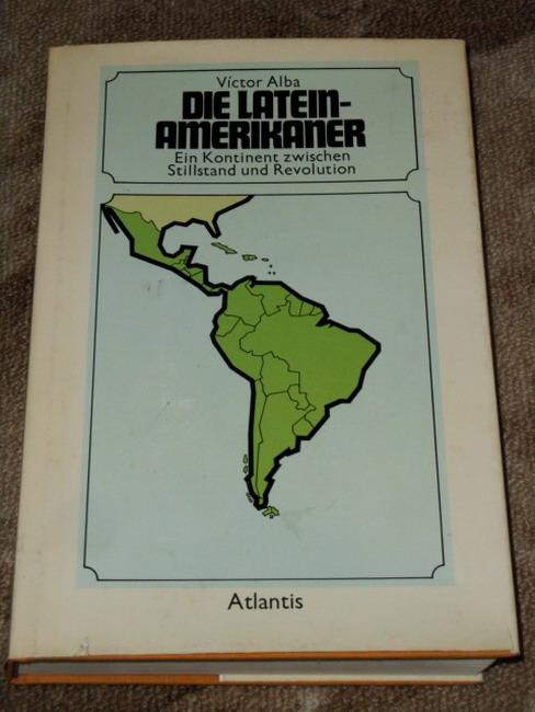 Die Lateinamerikaner : ein Kontinent zwischen Stillstand u. Revolution. [Aus d. Amerikan. übers. von Angelika Wieler]