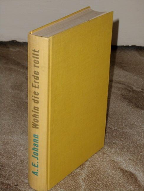 Johann, Alfred E.: Wohin die Erde rollt : Bericht über eine Weltreise in dieser Zeit. A. E. Johann. [Kt. von Paul Pott] 2. Aufl., 33. - 52. Tsd.
