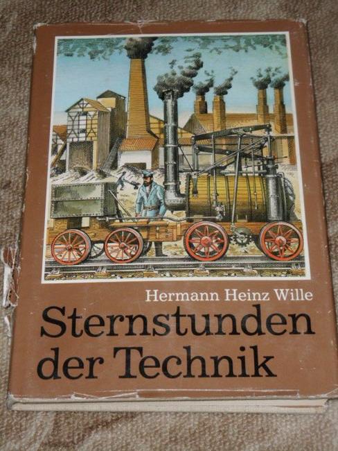 Wille, Hermann Heinz: Sternstunden der Technik. 1. Aufl., 1. - 25. Tsd.