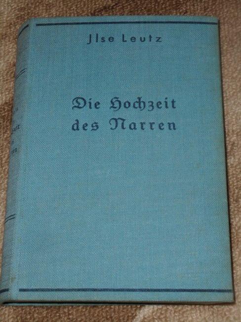 Brauns-Leutz, Ilse: Die Hochzeit des Narren : Roman. Ilse Leutz 1.-10. Tsd.