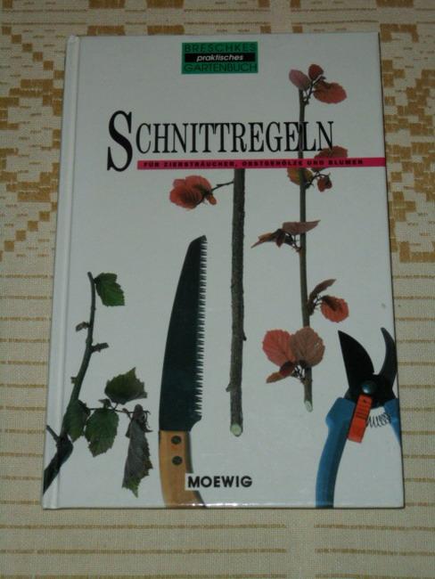 Breschkes praktisches Gartenbuch; Teil: Schnittregeln für Ziersträucher, Obstgehölze und Blumen
