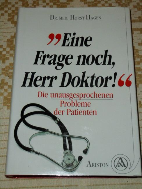 """""""Eine Frage noch, Herr Doktor!"""" : Die unausgesprochenen Probleme der Patienten. Erstaufl."""