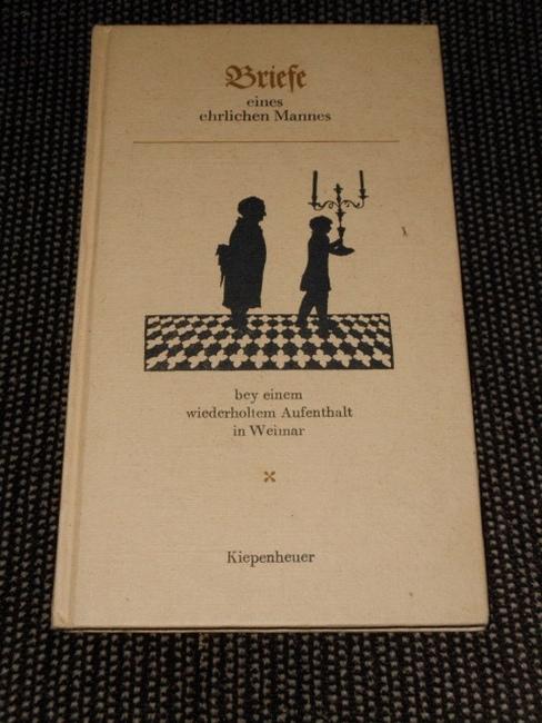 Briefe eines ehrlichen Mannes bey [bei] einem wiederholten Aufenthalt in Weimar. [hrsg. von Winfried Arenhövel] Unveränd. Neuausg. nach d. Erstdr. von 1800.