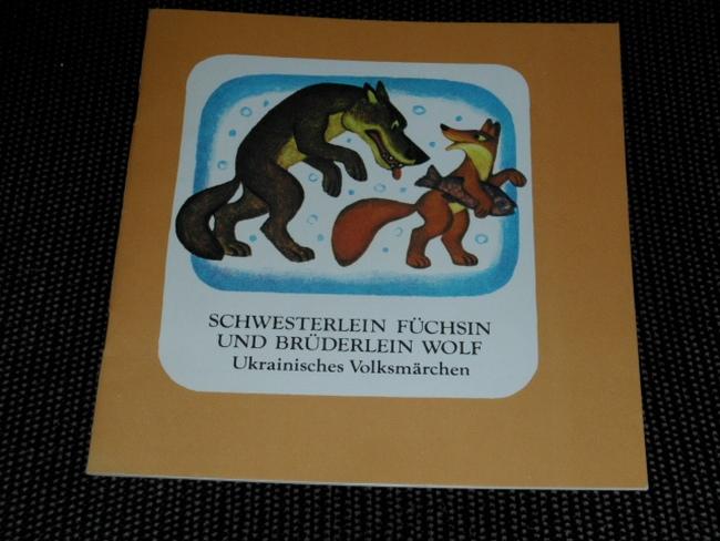 Schwesterlein Füchsin und Brüderlein Wolf : ukrainisches Volksmärchen. aus d. Ukrain. von Ines Timtschenko. Ill. von Olena Honina 1. Aufl.