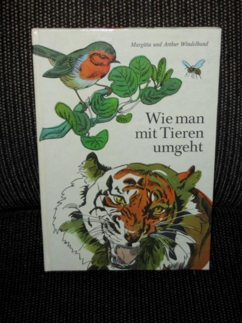 Wie man mit Tieren umgeht. Margitta u. Arthur Windelband 1. Aufl.