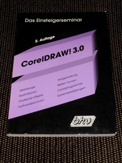 Das Einsteigerseminar CorelDRAW! 3.0 : [Werkzeuge, Illustrationen, grafische Effekte, Freihandzeichnen, Textgestaltung, Bézier-Kurven, Zusatzprogramme, Systemeinstellungen]. Michael Osswald / Das Einsteigerseminar 2., überarb. Aufl.