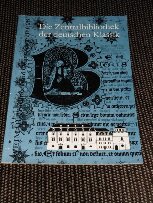 Die Bibliothek der Nationalen Forschungs- und Gedenkstätten in Weimar : Vergangenheit u. Gegenwart d. Zentralbibliothek d. dt. Klassik. Hans Henning / Weimar ; H. 26