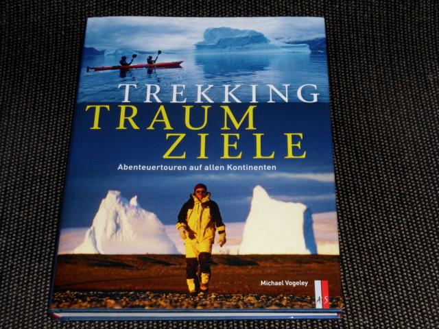 Trekking-Traumziele : Abenteuertouren auf allen Kontinenten. Michael Vogeley