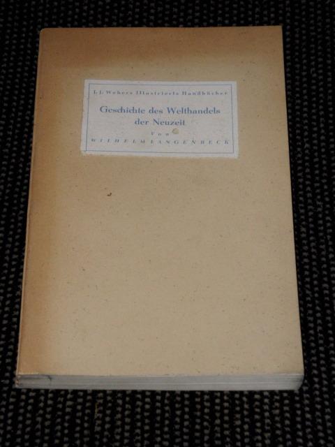 Langenbeck, Wilhelm: Geschichte des Welthandels der Neuzeit. Wilhelm Langenbeck / J. J. Webers illustrierte Handbücher