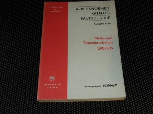 Arbeitsnormenkatalog Bauindustrie, Ausgabe 1980 : Maler- und Tapezierarbeiten 2987/89 1. Auflage
