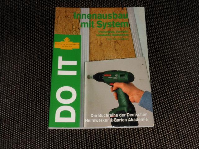 Innenausbau mit System - Trockenputz, Vorwand-Installation, Dachausbau Hans-Werner Bastian / Do it