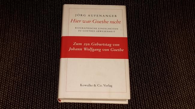 Hier war Goethe nicht : biographische Einzelheiten zu Goethes Abwesenheit.